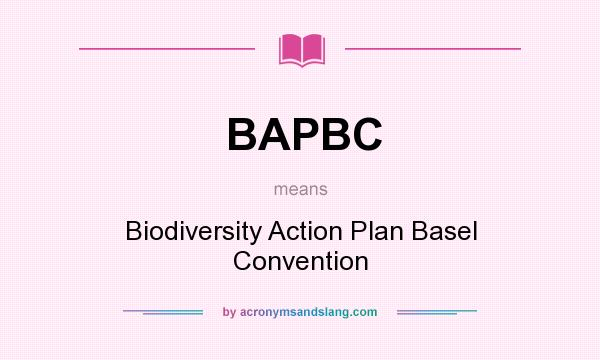 What does BAPBC mean? It stands for Biodiversity Action Plan Basel Convention