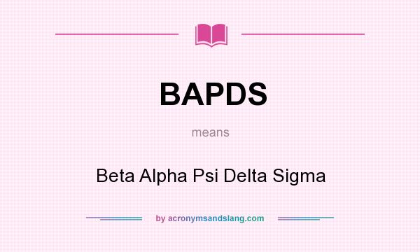 What does BAPDS mean? It stands for Beta Alpha Psi Delta Sigma