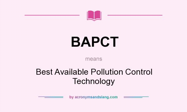 What does BAPCT mean? It stands for Best Available Pollution Control Technology
