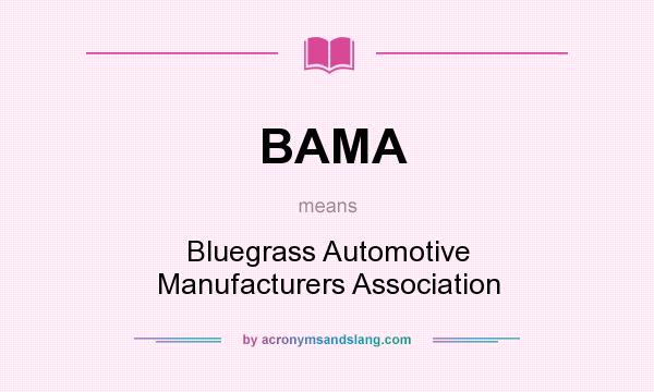 What does BAMA mean? It stands for Bluegrass Automotive Manufacturers Association
