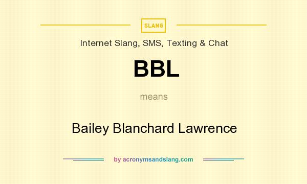 What does BBL mean? It stands for Bailey Blanchard Lawrence