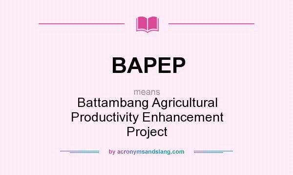 What does BAPEP mean? It stands for Battambang Agricultural Productivity Enhancement Project