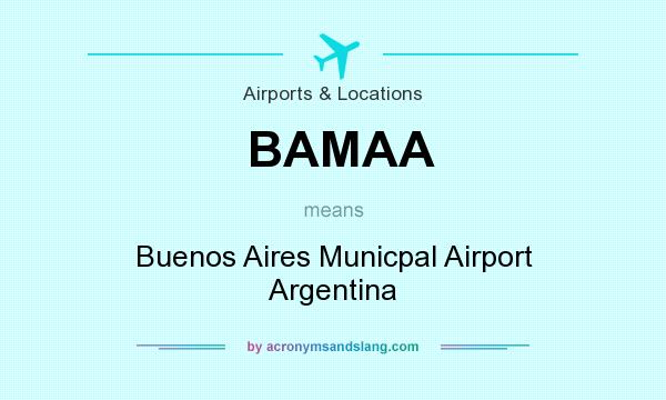 What does BAMAA mean? It stands for Buenos Aires Municpal Airport Argentina