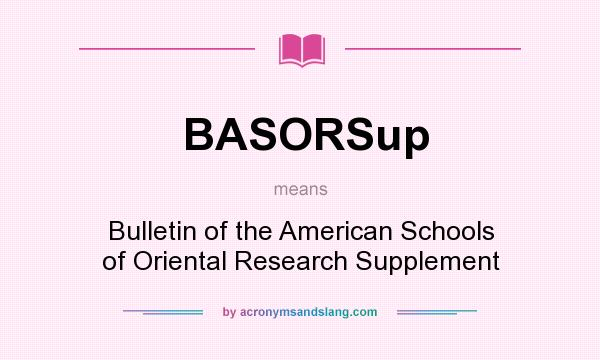 What does BASORSup mean? It stands for Bulletin of the American Schools of Oriental Research Supplement