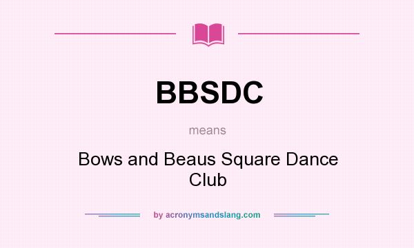 What does BBSDC mean? It stands for Bows and Beaus Square Dance Club