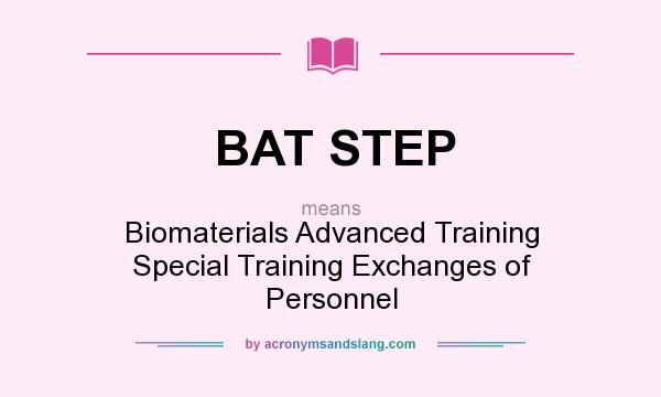 What does BAT STEP mean? It stands for Biomaterials Advanced Training Special Training Exchanges of Personnel