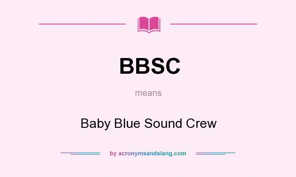 What does BBSC mean? It stands for Baby Blue Sound Crew