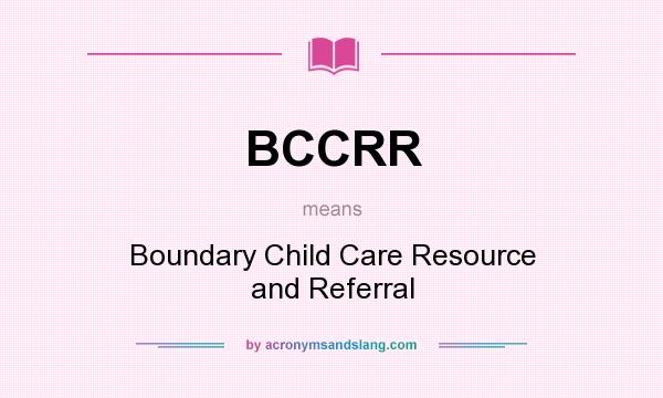 What does BCCRR mean? It stands for Boundary Child Care Resource and Referral