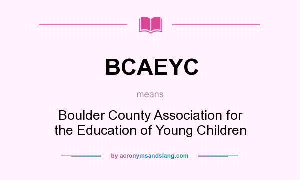 What does BCAEYC mean? It stands for Boulder County Association for the Education of Young Children