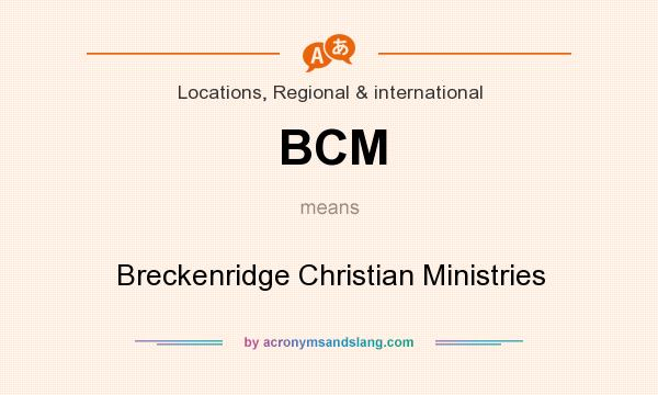 What does BCM mean? It stands for Breckenridge Christian Ministries