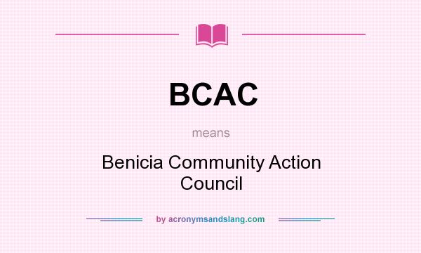 What does BCAC mean? It stands for Benicia Community Action Council