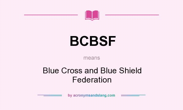 What does BCBSF mean? It stands for Blue Cross and Blue Shield Federation