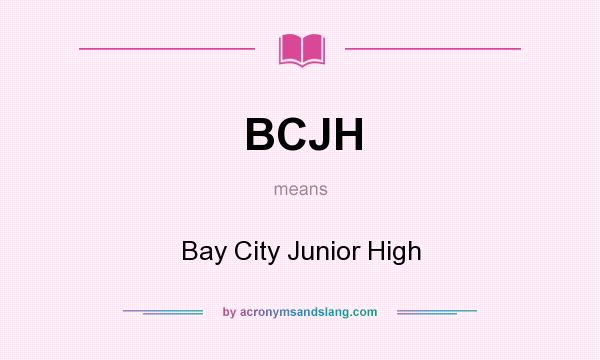What does BCJH mean? It stands for Bay City Junior High