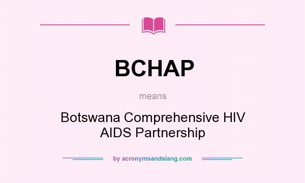 What does BCHAP mean? It stands for Botswana Comprehensive HIV AIDS Partnership