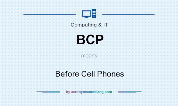 What does BCP mean? It stands for Before Cell Phones