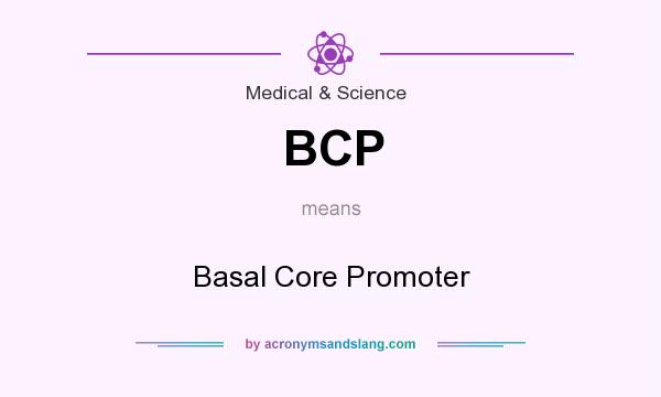 What does BCP mean? It stands for Basal Core Promoter