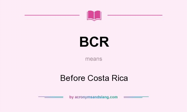 What does BCR mean? It stands for Before Costa Rica