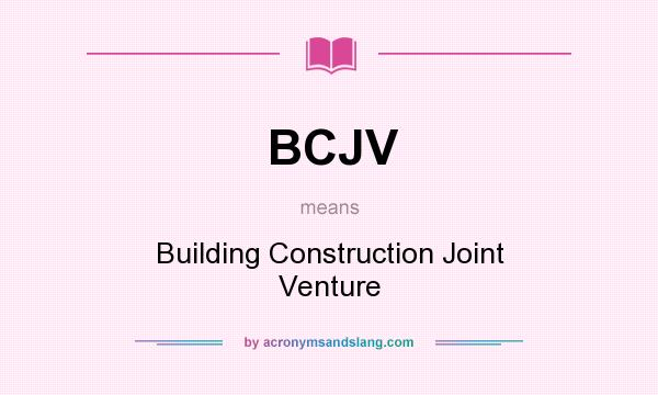 What does BCJV mean? It stands for Building Construction Joint Venture