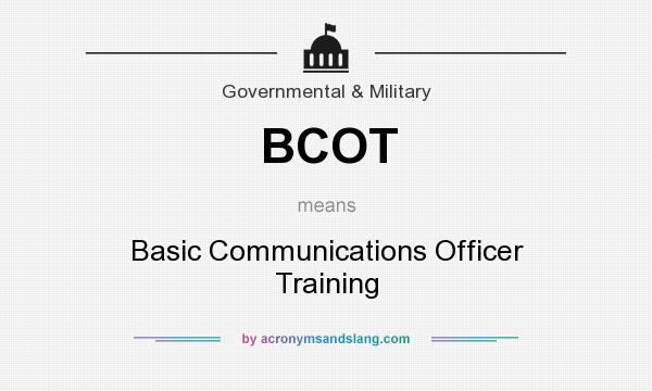 What does BCOT mean? It stands for Basic Communications Officer Training