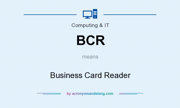 What does BCR mean? It stands for Business Card Reader
