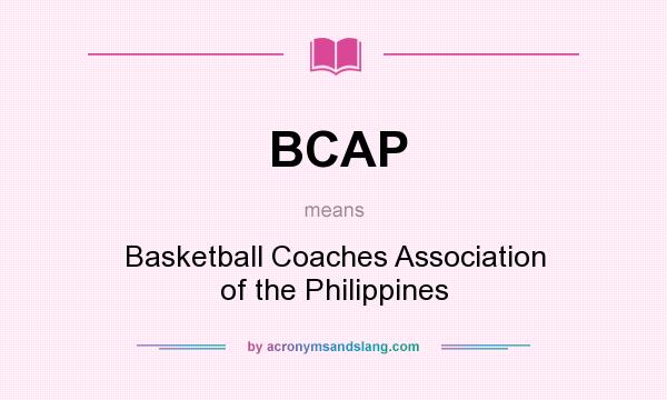 What does BCAP mean? It stands for Basketball Coaches Association of the Philippines