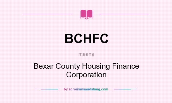 What does BCHFC mean? It stands for Bexar County Housing Finance Corporation