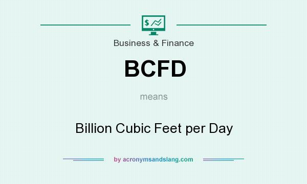 What does BCFD mean? It stands for Billion Cubic Feet per Day