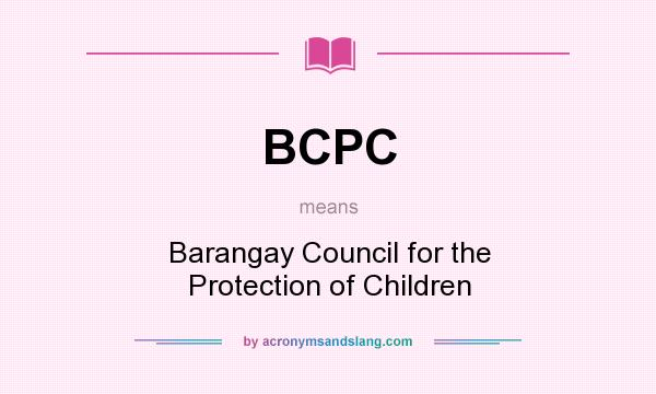 What does BCPC mean? It stands for Barangay Council for the Protection of Children