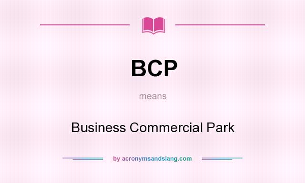 What does BCP mean? It stands for Business Commercial Park