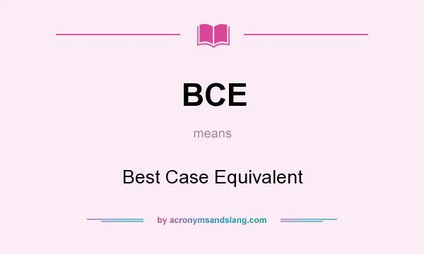 What does BCE mean? It stands for Best Case Equivalent