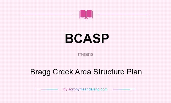 What does BCASP mean? It stands for Bragg Creek Area Structure Plan