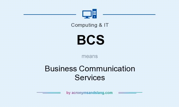 What does BCS mean? It stands for Business Communication Services