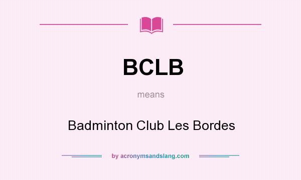 What does BCLB mean? It stands for Badminton Club Les Bordes