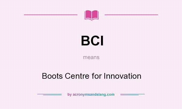 What does BCI mean? It stands for Boots Centre for Innovation