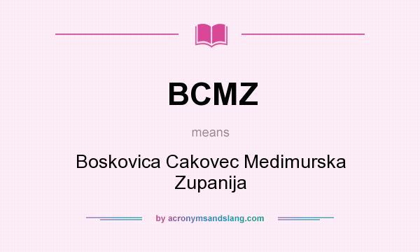 What does BCMZ mean? It stands for Boskovica Cakovec Medimurska Zupanija