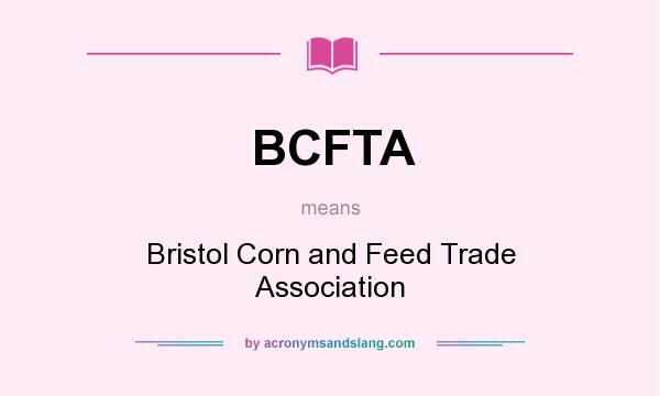 What does BCFTA mean? It stands for Bristol Corn and Feed Trade Association