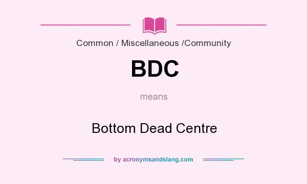 What does BDC mean? It stands for Bottom Dead Centre