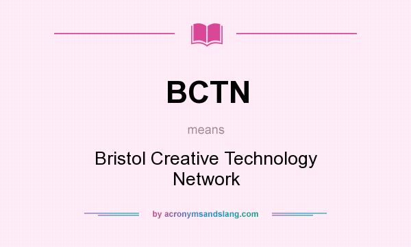 What does BCTN mean? It stands for Bristol Creative Technology Network
