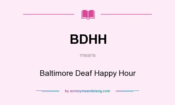 What does BDHH mean? It stands for Baltimore Deaf Happy Hour