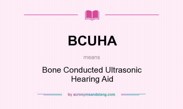 What does BCUHA mean? It stands for Bone Conducted Ultrasonic Hearing Aid