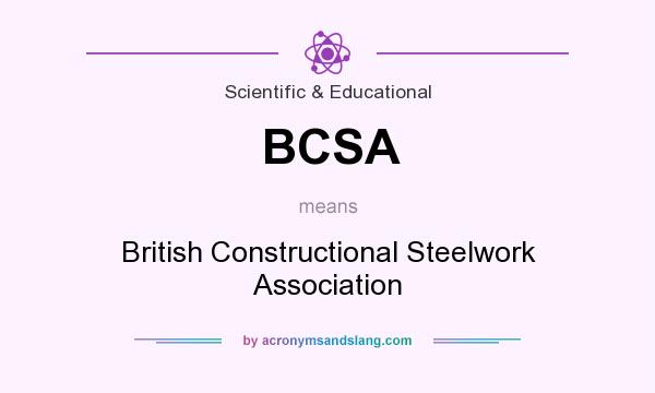 What does BCSA mean? It stands for British Constructional Steelwork Association