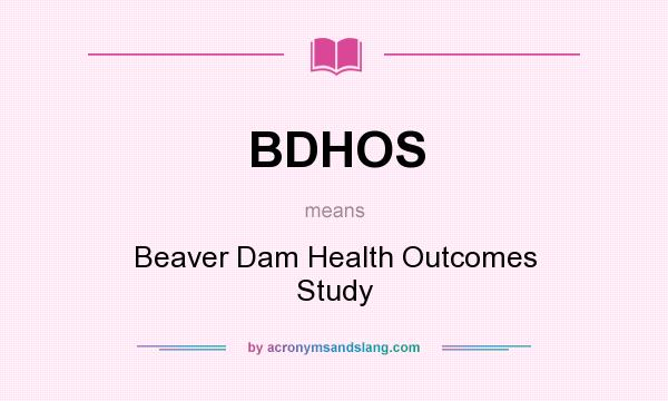 What does BDHOS mean? It stands for Beaver Dam Health Outcomes Study