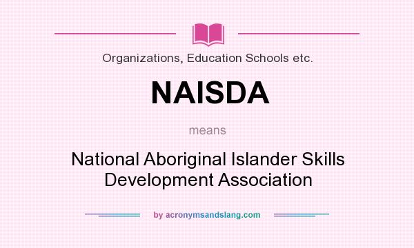 What does NAISDA mean? It stands for National Aboriginal Islander Skills Development Association