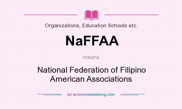 What does NaFFAA mean? It stands for National Federation of Filipino American Associations