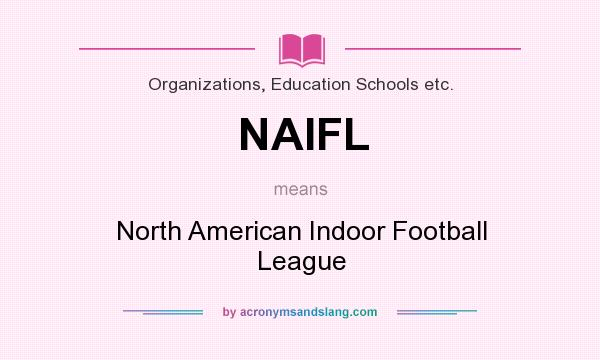 What does NAIFL mean? It stands for North American Indoor Football League