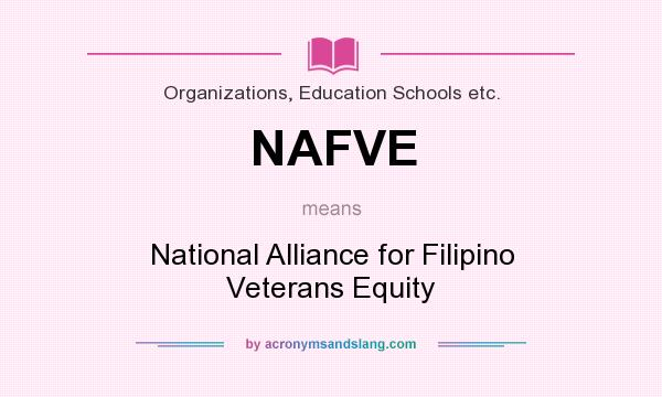 What does NAFVE mean? It stands for National Alliance for Filipino Veterans Equity