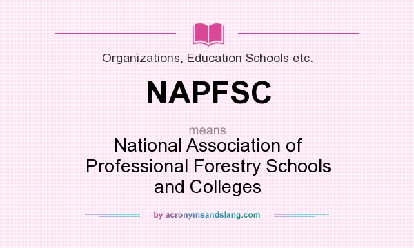 What does NAPFSC mean? It stands for National Association of Professional Forestry Schools and Colleges