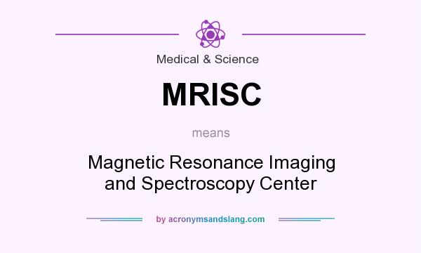 What does MRISC mean? It stands for Magnetic Resonance Imaging and Spectroscopy Center