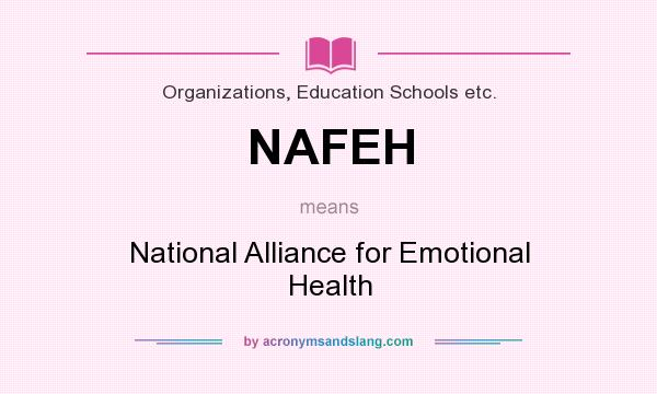 What does NAFEH mean? It stands for National Alliance for Emotional Health