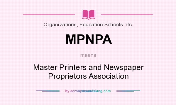 What does MPNPA mean? It stands for Master Printers and Newspaper Proprietors Association